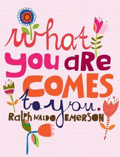 What you are comes to you.