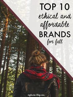 My round-up of the top 10 ethical, affordable, versatile clothing and accessories brands for fall. Because not all brands are created equal.