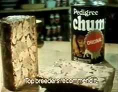 Pedigree chum, always fed our two dogs on this