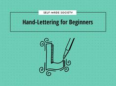 How to hand letter Self-Made Society: Hand-Lettering for Beginners / Made Vibrant