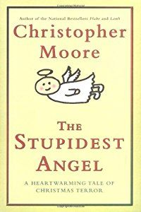 The Stupidest Angel: A Heartwarming Tale of Christmas Terror (Christopher Moore) | New and Used Books from Thrift Books