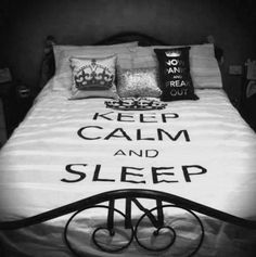 Keep Calm and Sleep! Super cute and true. The keep calm etc things are very big right now. Cute Bedspreads, Comforters, My New Room, My Room, Dorm Room, Spare Room, Keep Calm Quotes, Sleep Quotes, Bedtime Quotes