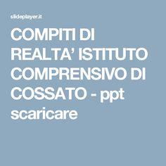 COMPITI DI REALTA' ISTITUTO COMPRENSIVO DI COSSATO -  ppt scaricare