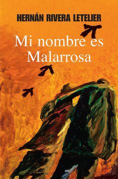 Mi nombre es Malarrosa, Hernán Rivera Letelier