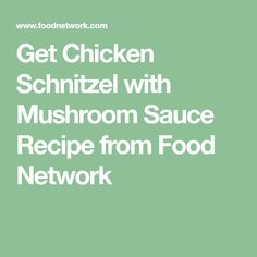 Get Chicken Schnitzel with Mushroom Sauce Recipe from Food Network