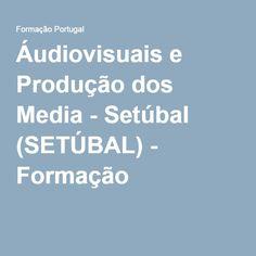 Áudiovisuais e Produção dos Media - Setúbal (SETÚBAL) - Formação