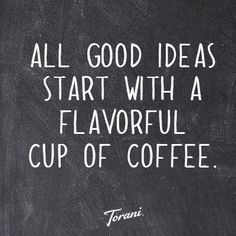 All good ideas start with a flavorful cup of coffee