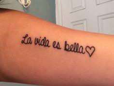 La vida es Bella <3 my new tattoo , I'm so in love