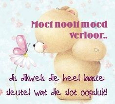 Afrikaans: moenie moed verloor.. Short Quotes, Cute Quotes, Afrikaanse Quotes, Inspirational Qoutes, Good Thoughts, Friends Forever, Wisdom Quotes, Christianity, Favorite Quotes