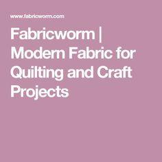 Fabricworm | Modern Fabric for Quilting and Craft Projects