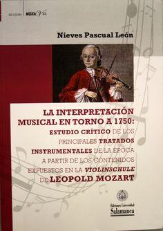 """La interpretación musical en torno a 1750 : estudio crítico de los principales tratados instrumentales de la época a partir de los contenidos expuestos en la """"Violinschule"""" de Leopold Mozart / Nieves Pascual León. + info: https://www.jstor.org/stable/j.ctt1m3p0k3"""