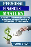 Free Kindle Book -  [Business & Money][Free] Personal Finances Mastery: A Beginner's Guide To Budgeting, Money Management, Saving And Investing To Get Out Of Debt And Create Wealth (Asset, Create ... Minimalist, Binary options, Budgeting) Check more at http://www.free-kindle-books-4u.com/business-moneyfree-personal-finances-mastery-a-beginners-guide-to-budgeting-money-management-saving-and-investing-to-get-out-of-debt-and-create-wealth-asset-create-minimalist-bin/