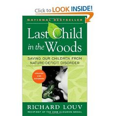 Last Child in the Woods - Great book resonates with me and my childhood. Todays kids don't need more soccer practices they need time to be kids.