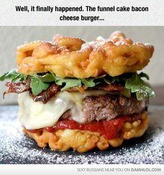 The Funnel Cake Bacon Cheese Burger... - Damn! LOL