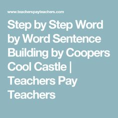 Step by Step Word by Word Sentence Building by Coopers Cool Castle | Teachers Pay Teachers