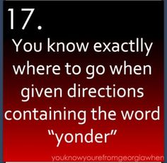 "A Southerner instinctively knows where ""yonder"" is."