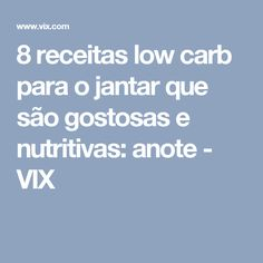 8 receitas low carb para o jantar que são gostosas e nutritivas: anote - VIX Vix, Cooking Light Recipes, The Dinner, Tailgate Desserts
