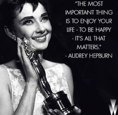 "Audrey Hepburn - ""The most important thing is to enjoy your life - to be happy - it's all that matters!"" #quote"