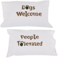 Dogs Welcome People Tolerated Pillow Case Set