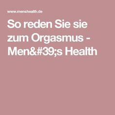So reden Sie sie zum Orgasmus - Men's Health