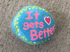 It gets better. Hand painted rock by Caroline. The Kindness Rocks Project