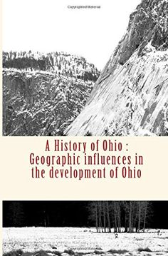 A History of Ohio: Geographic influences in the development of Ohio by Pr Frank Carney http://www.amazon.com/dp/152395650X/ref=cm_sw_r_pi_dp_8TBVwb1NV06HY