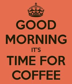 Good morning Beautiful! Time for coffee!  Yesterday was a tough day for me, but I had a dream of you last night and I feel a little better today because of that :)