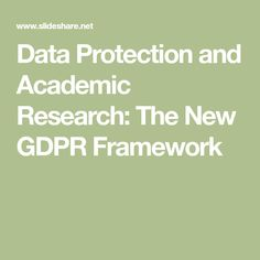 These slides provide an overview of the new data protection framework for academic research under the GDPR, situating this within the broader context of ethica… Data Protection, Research, News, Search, Science Inquiry