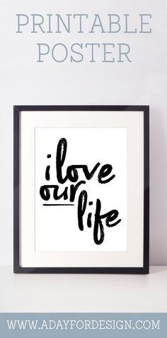 "I Love Our Life Printable Poster | This printable poster with the phrase ""I Love Your Life"" is part of a set of three printable posters. These three printable posters are modern, black and white typography perfect for your space!"