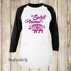 My spirit animal is bacon, Raglan Tee, Raglan Baseball Style Shirt, Cute Bacon Shirt, Handmade by TheSugarCreekShoppe on Etsy