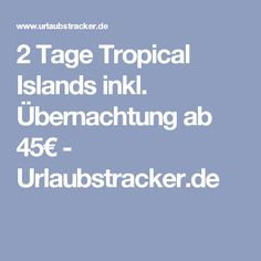 2 Tage Tropical Islands inkl. Übernachtung ab 45€ - Urlaubstracker.de