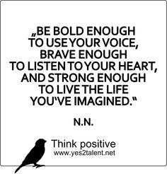 BE BOLD ENOUGH TO USE YOUR VOICE, BRAVE ENOUGH TO LISTEN TO YOUR HEART, AND STRONG ENOUGH TO LIVE THE LIFE YOU'VE IMAGINED. #zitat #bestrong #inspirepeople #inspire #strengh #nevergiveup #karriere #career #job #beruf #leben #lebensweisheit #motivation #inspiration #inspired #brave #stayinspired #liveinspired #live #life #laugh #learn #love #smile #lovelife #livelife #brave #move #worklife #worklifebalance #thouts #think #positive #thinkpositive #thinkbig #thinkahead #yes #yes2talent…