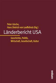 Länderbericht USA : Geschichte, Politik, Wirtschaft, Gesellschaft, Kultur / Peter Lösche, Hans Dietrich von Loeffelholz (Hrsg.) unter Mitarbeit von Anja Ostermann