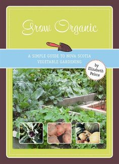 Grow Organic: A Simple Guide to Nova Scotia Vegetable Gardening - Looking forward to reading and applying these tips in my NS garden