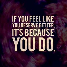 if you feel like you deserve better, it's because you do #selfworth #reminder #importantwords