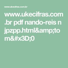 www.ukecifras.com.br pdf nando-reis n jpzpp.html&tom=0