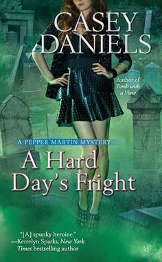 A Hard Day's Fright (Pepper Martin #7) by Casey Daniels * Cozy Mystery * Finished: April 11, 2015