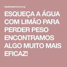 ESQUEÇA A ÁGUA COM LIMÃO PARA PERDER PESO ENCONTRAMOS ALGO MUITO MAIS EFICAZ!