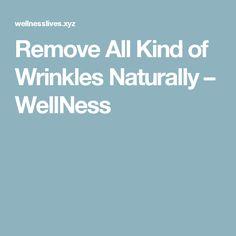 Remove All Kind of Wrinkles Naturally – WellNess