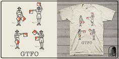 """""""GTFO"""" t-shirt design by deekin"""