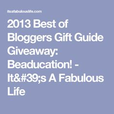 2013 Best of Bloggers Gift Guide Giveaway: Beaducation! - It's A Fabulous Life