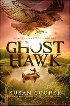 Ghost Hawk by Susan Cooper - Review Newbery Award, Newbery Medal, Susan Cooper, Jim Dale, Pushing Daisies, The Settlers, Fiction And Nonfiction, Read Aloud, Audio Books