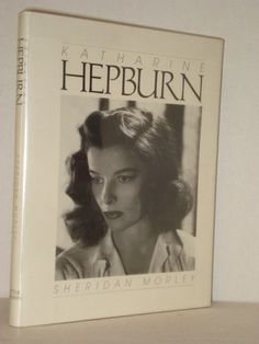 Katharine Hepburn by Sheridan Morley Photo Biography, Film and Movie Star Books; Books and Blogs for Progressive readers and Revolutionary Minds - fah451bks.wordpress.com
