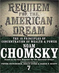 Requiem for the American Dream: The 10 Principles of Concentration of Wealth & Power: Amazon.co.uk: Noam Chomsky, Peter Hutchinson, Kelly Nyks, Jared Scott: 9781609807368: Books