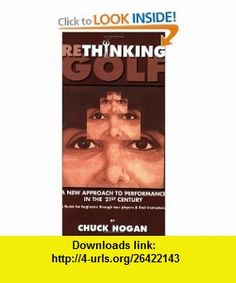 Rethinking Golf A New Approach to Performance in the 21st Century--A New Guide for Beginners through Tour Players and Their Instructors (9780971655102) Chuck Hogan , ISBN-10: 0971655103  , ISBN-13: 978-0971655102 ,  , tutorials , pdf , ebook , torrent , downloads , rapidshare , filesonic , hotfile , megaupload , fileserve