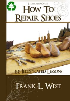 HOW To REPAIR SHOES 22 illustrated Lessons on How To Do Shoe Repairs