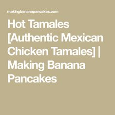 Hot Tamales [Authentic Mexican Chicken Tamales] | Making Banana Pancakes