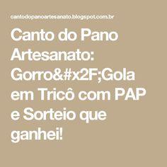 Canto do Pano Artesanato: Gorro/Gola em Tricô com PAP e Sorteio que ganhei!