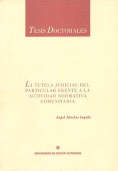 La tutela judicial del particular frenta a la actividad normativa comunitaria [Microforma] / Ángel Sánchez Legido. -  [Cuenca] Universidad de Castilla-La Mancha, 1994