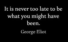 """""""It is never too late to be what you might have been. even if George Eliot didn't say this, it resonates with me . Life Quotes To Live By, Me Quotes, Motivational Quotes, Inspirational Quotes, Create Your Own Quotes, Poetic Words, Understanding Anxiety, Wit And Wisdom, Tuesday Motivation"""